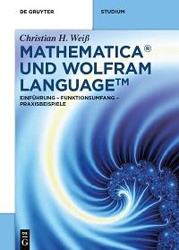 Mathematica und Wolfram Language: Einführung - Funktionsumfang - Praxisbeispiele