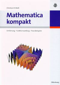 Mathematica kompakt: Einführung - Funktionsumfang - Praxisbeispiele